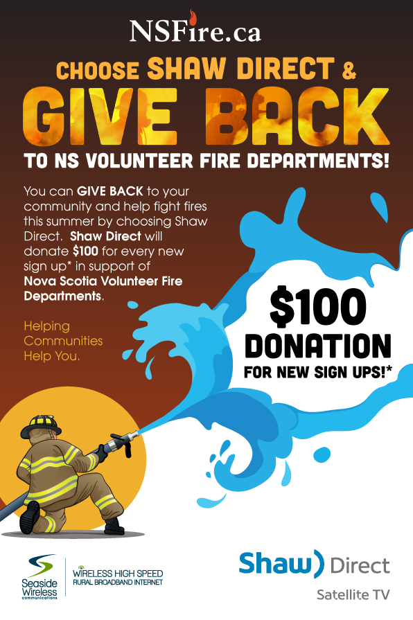 You can GIVE BACK to your community and help fight fires this summer by choosing Shaw Direct.  Shaw Direct will donate $100 for every new sign up* in support of Nova Scotia Volunteer Fire Departments.